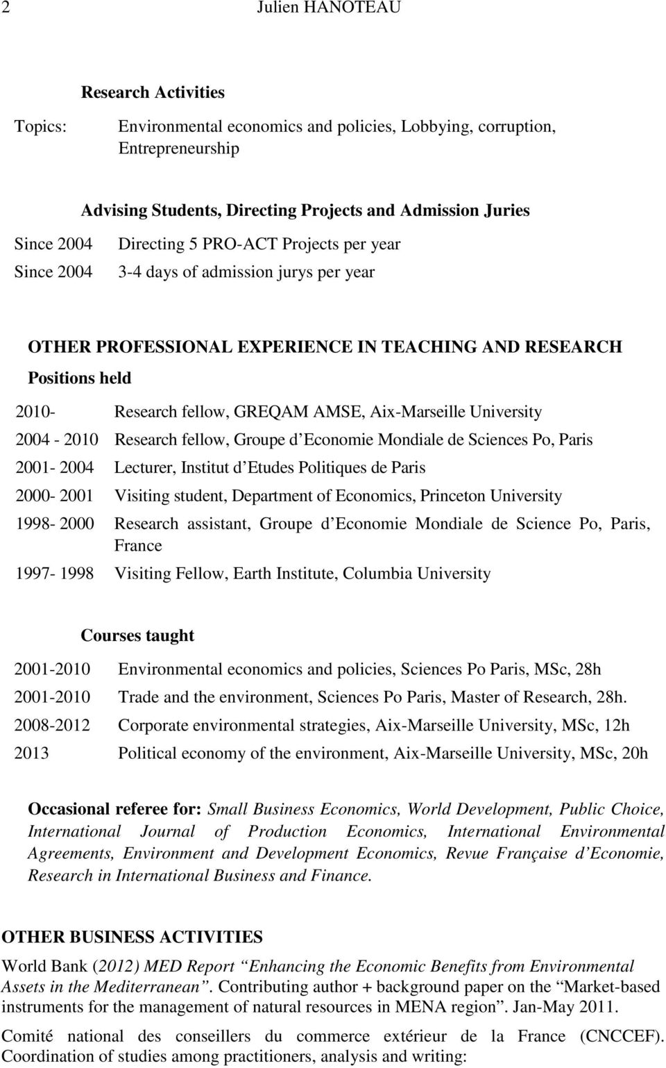 University 2004-2010 Research fellow, Groupe d Economie Mondiale de Sciences Po, Paris 2001-2004 Lecturer, Institut d Etudes Politiques de Paris 2000-2001 Visiting student, Department of Economics,