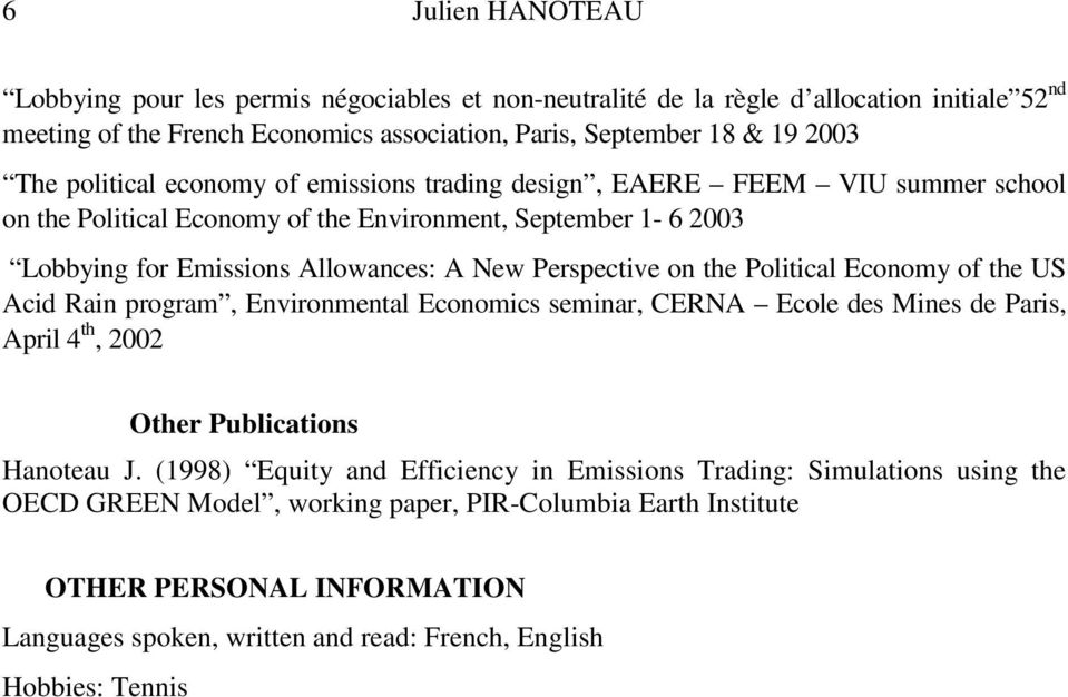 the Political Economy of the US Acid Rain program, Environmental Economics seminar, CERNA Ecole des Mines de Paris, April 4 th, 2002 Other Publications Hanoteau J.