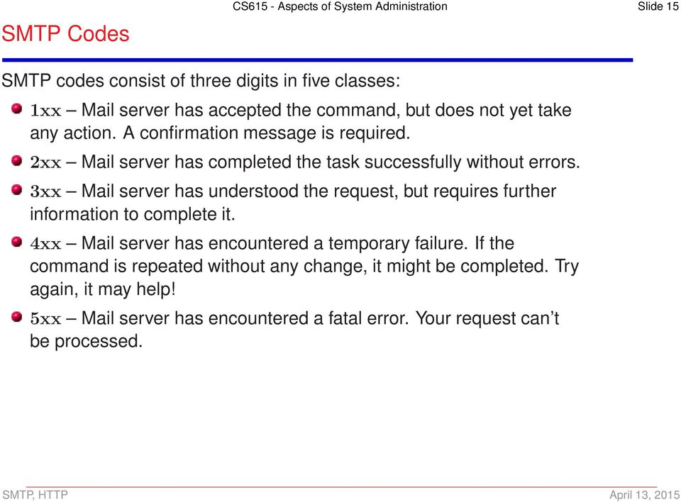 3xx Mail server has understood the request, but requires further information to complete it. 4xx Mail server has encountered a temporary failure.