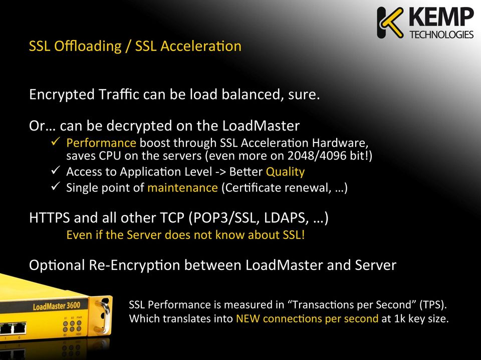 ) ü Access to ApplicaHon Level - > Beder Quality ü Single point of maintenance (CerHficate renewal, ) HTTPS and all other TCP (POP3/SSL, LDAPS, )