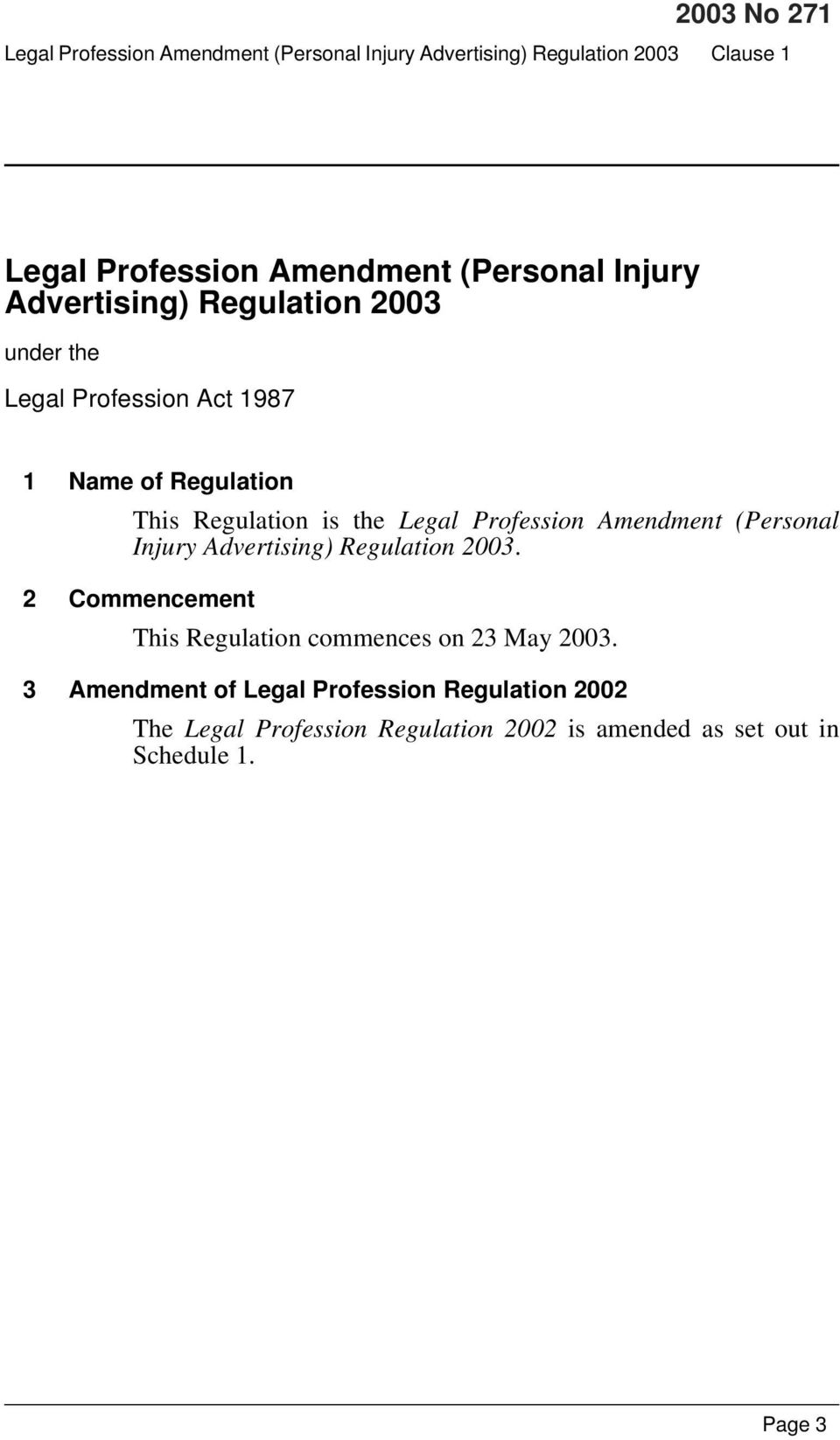 Profession Amendment (Personal Injury Advertising) Regulation 2003. 2 Commencement This Regulation commences on 23 May 2003.
