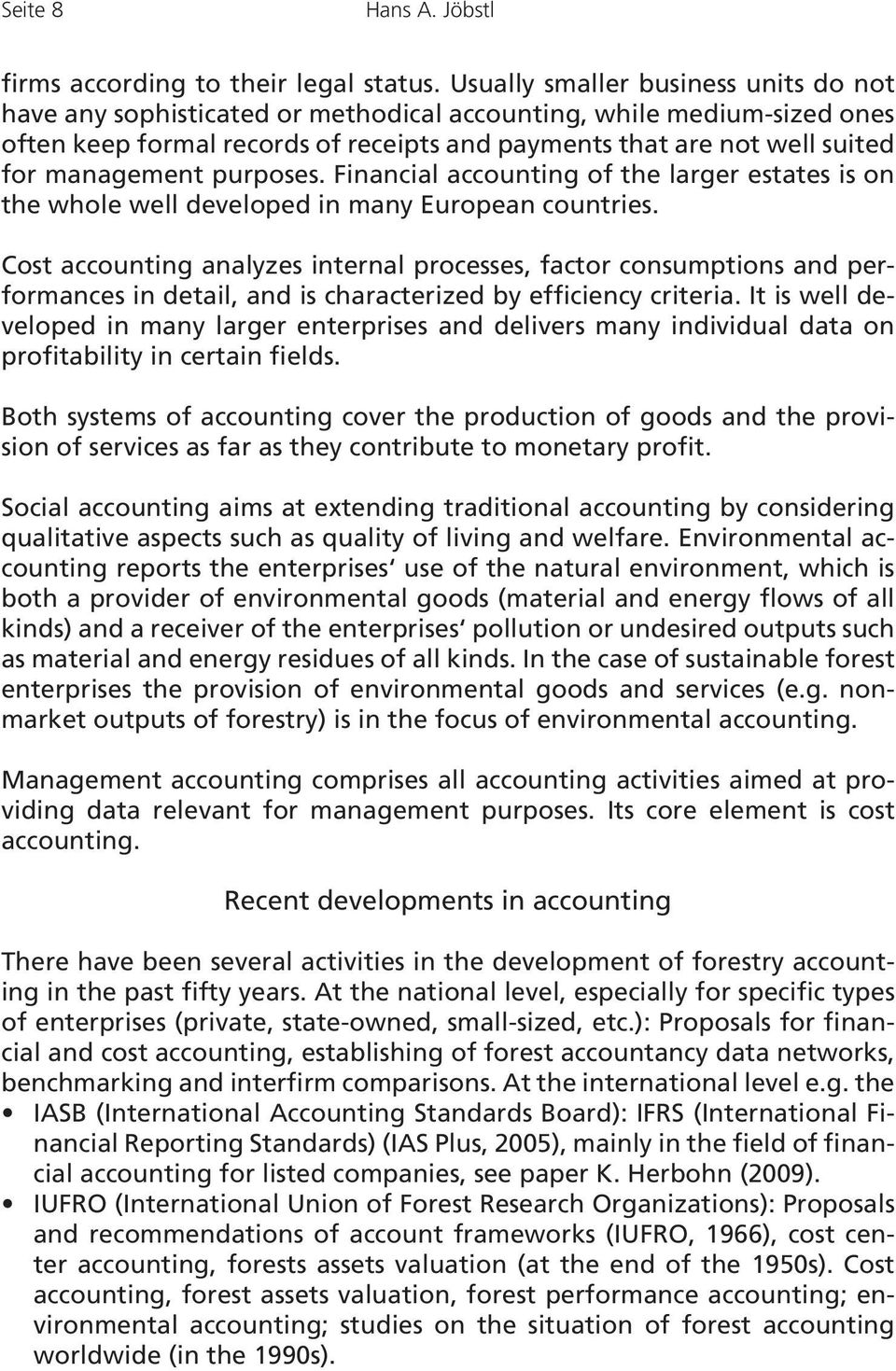 management purposes. Financial accounting of the larger estates is on the whole well developed in many European countries.