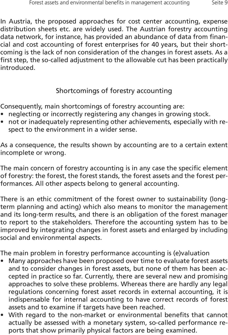 of non consideration of the changes in forest assets. As a first step, the so-called adjustment to the allowable cut has been practically introduced.