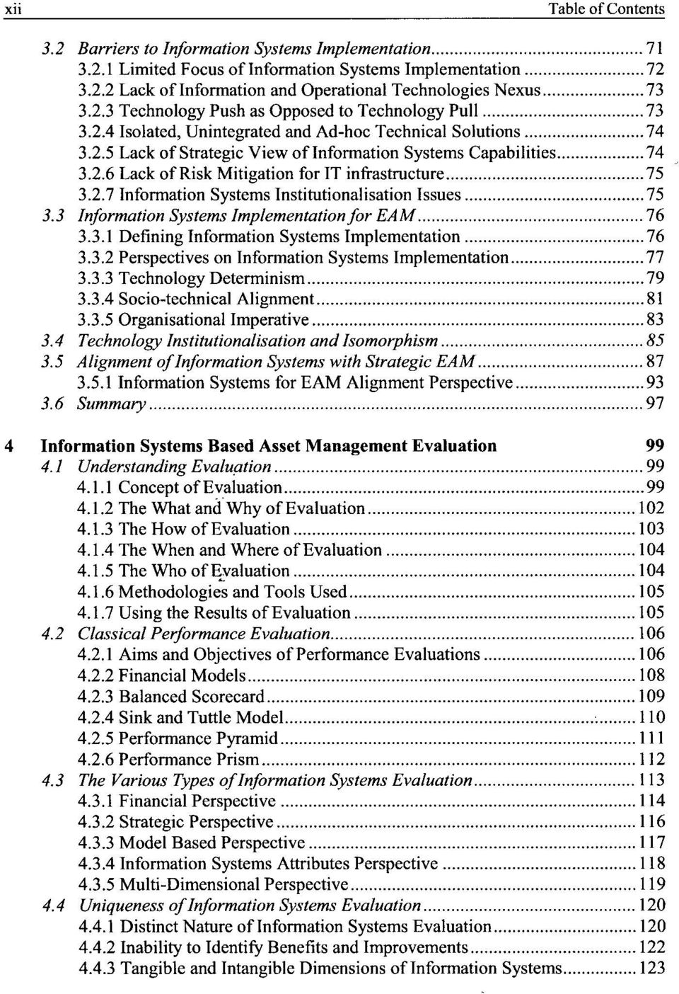 3 Information Systems Implementation for EAM 76 3.3.1 Defining Information Systems Implementation 76 3.3.2 Perspectives on Information Systems Implementation 77 3.3.3 Technology Determinism 79 3.3.4 Socio-technical Alignment 81 3.