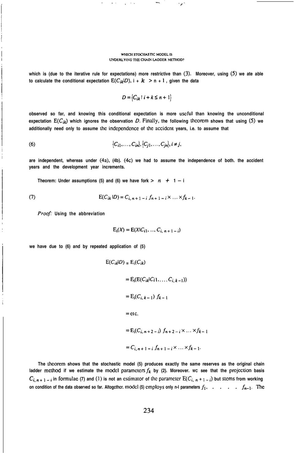 the unconditional expectation E(Cik) which ignores the observation D. Finally, the following theorem shows that using (5) we additionally need only to assume the independence of the accident years, i.