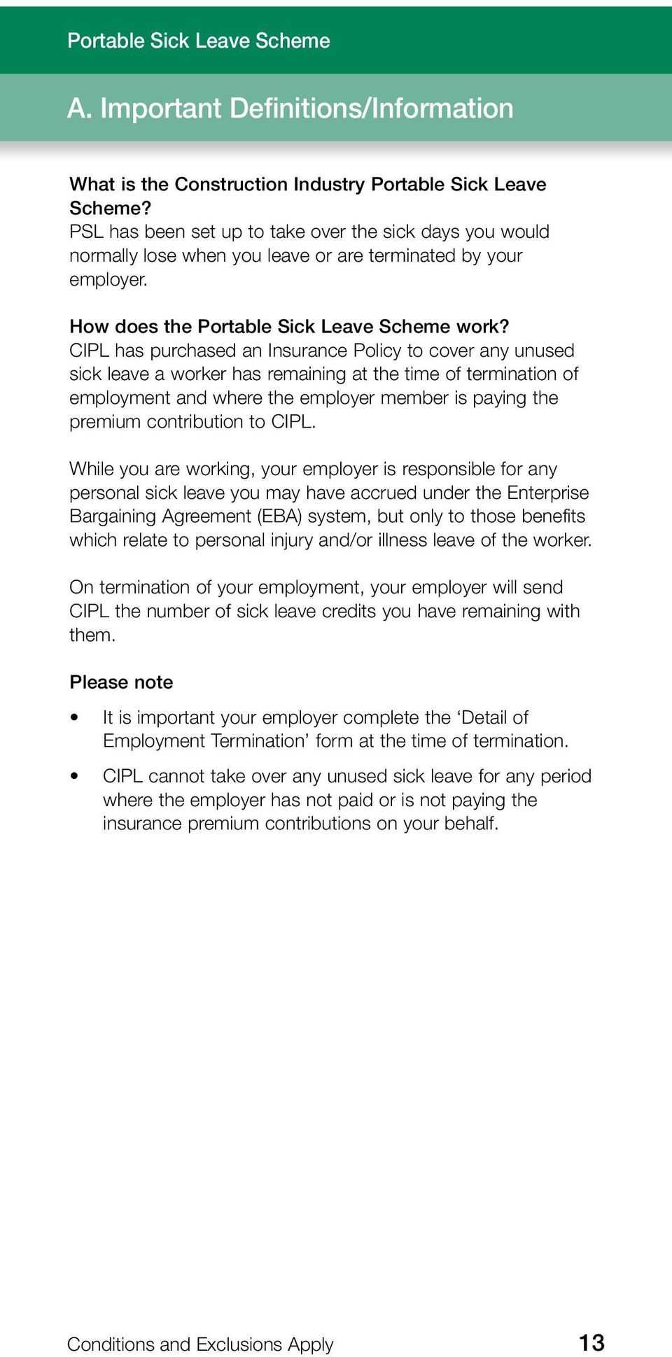 CIPL has purchased an Insurance Policy to cover any unused sick leave a worker has remaining at the time of termination of employment and where the employer member is paying the premium contribution
