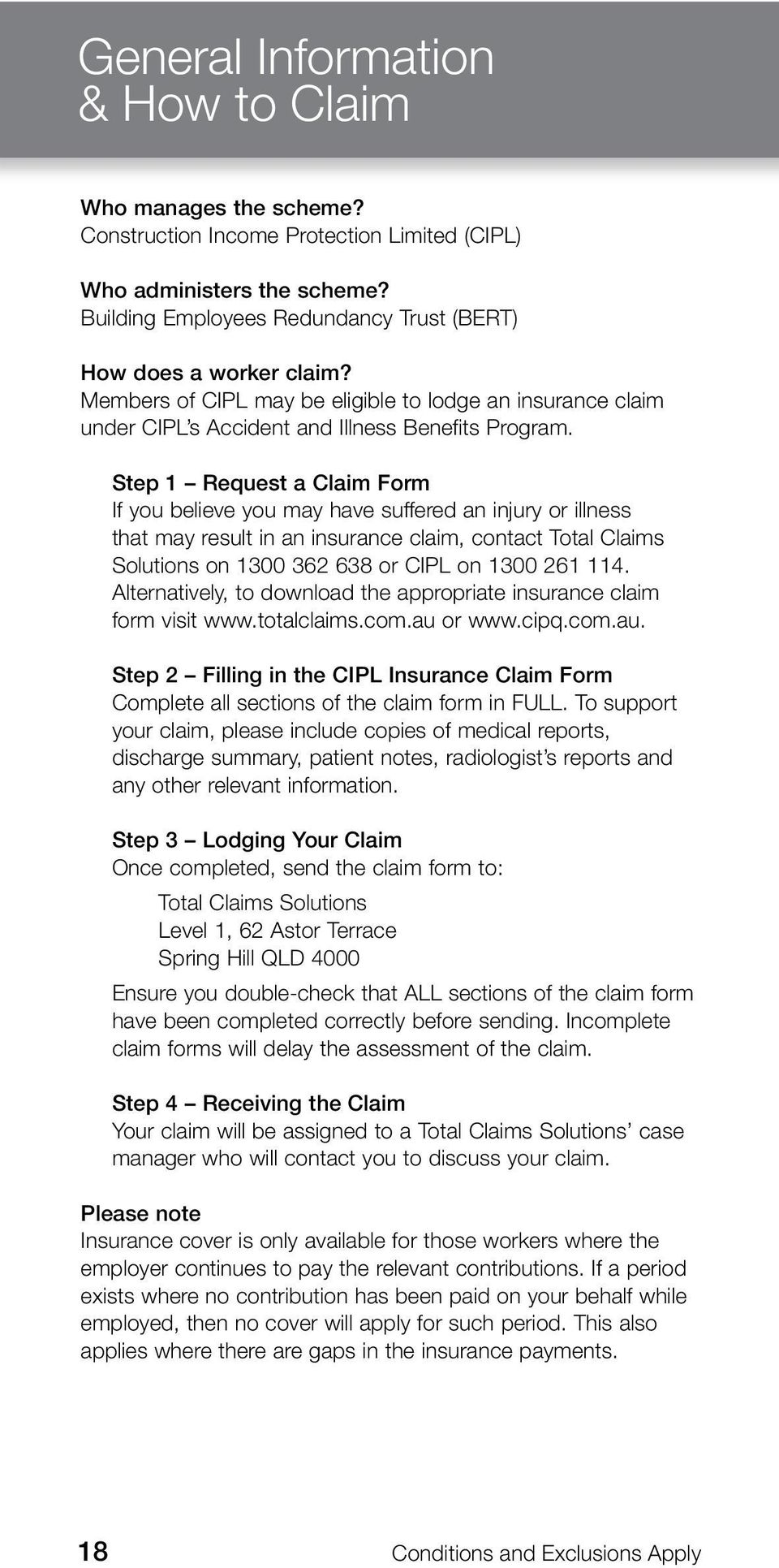 Step 1 Request a Claim Form If you believe you may have suffered an injury or illness that may result in an insurance claim, contact Total Claims Solutions on 1300 362 638 or CIPL on 1300 261 114.