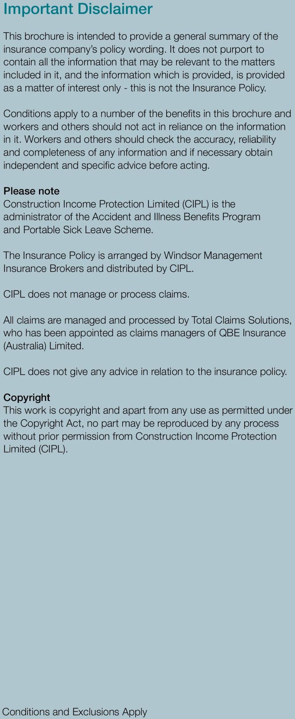 the Insurance Policy. Conditions apply to a number of the benefits in this brochure and workers and others should not act in reliance on the information in it.