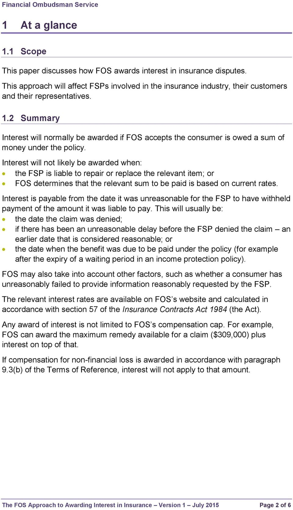2 Summary Interest will normally be awarded if FOS accepts the consumer is owed a sum of money under the policy.