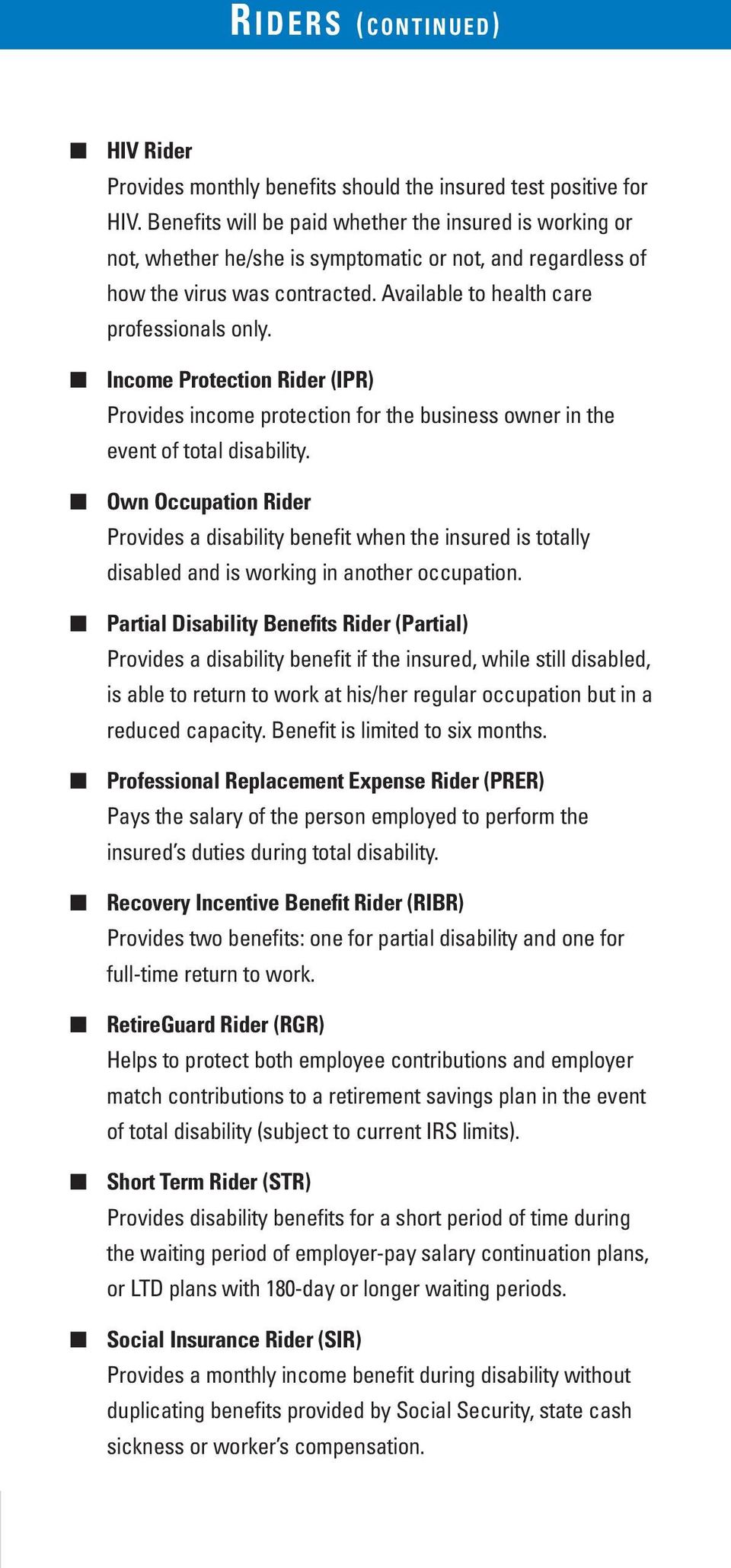 Income Protection Rider (IPR) Provides income protection for the business owner in the event of total disability.