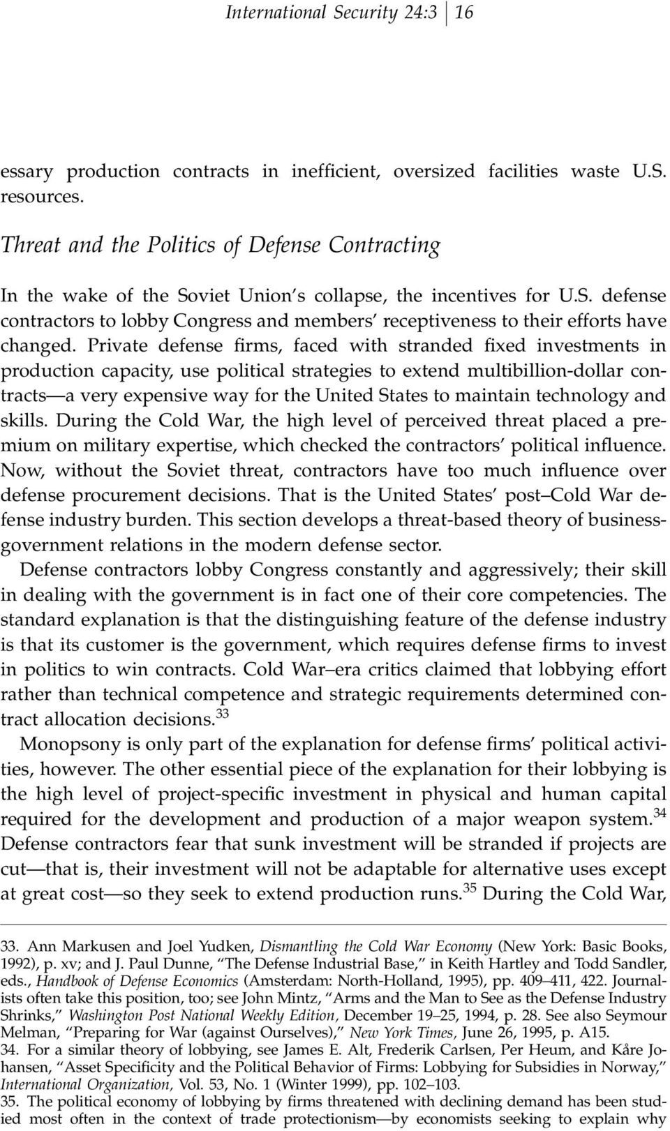 Private defense ªrms, faced with stranded ªxed investments in production capacity, use political strategies to extend multibillion-dollar contracts a very expensive way for the United States to