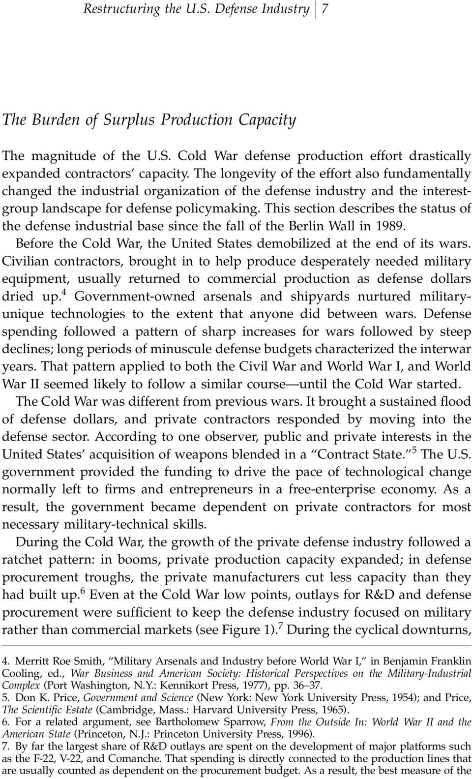 This section describes the status of the defense industrial base since the fall of the Berlin Wall in 1989. Before the Cold War, the United States demobilized at the end of its wars.