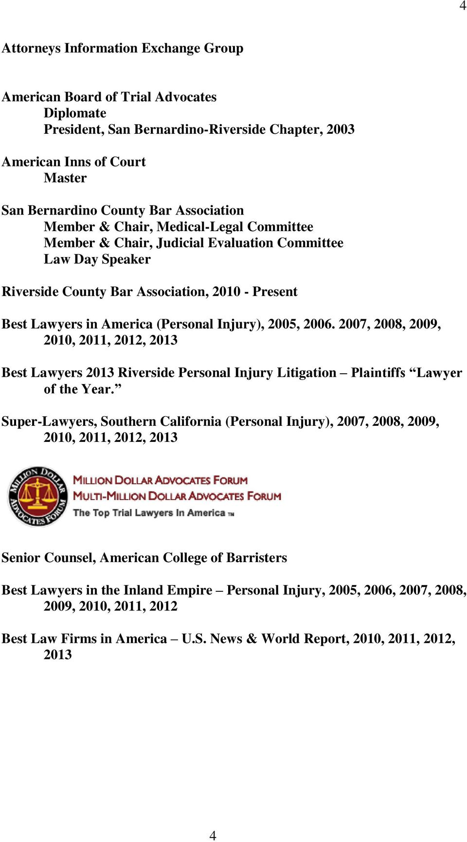 Injury), 2005, 2006. 2007, 2008, 2009, 2010, 2011, 2012, 2013 Best Lawyers 2013 Riverside Personal Injury Litigation Plaintiffs Lawyer of the Year.