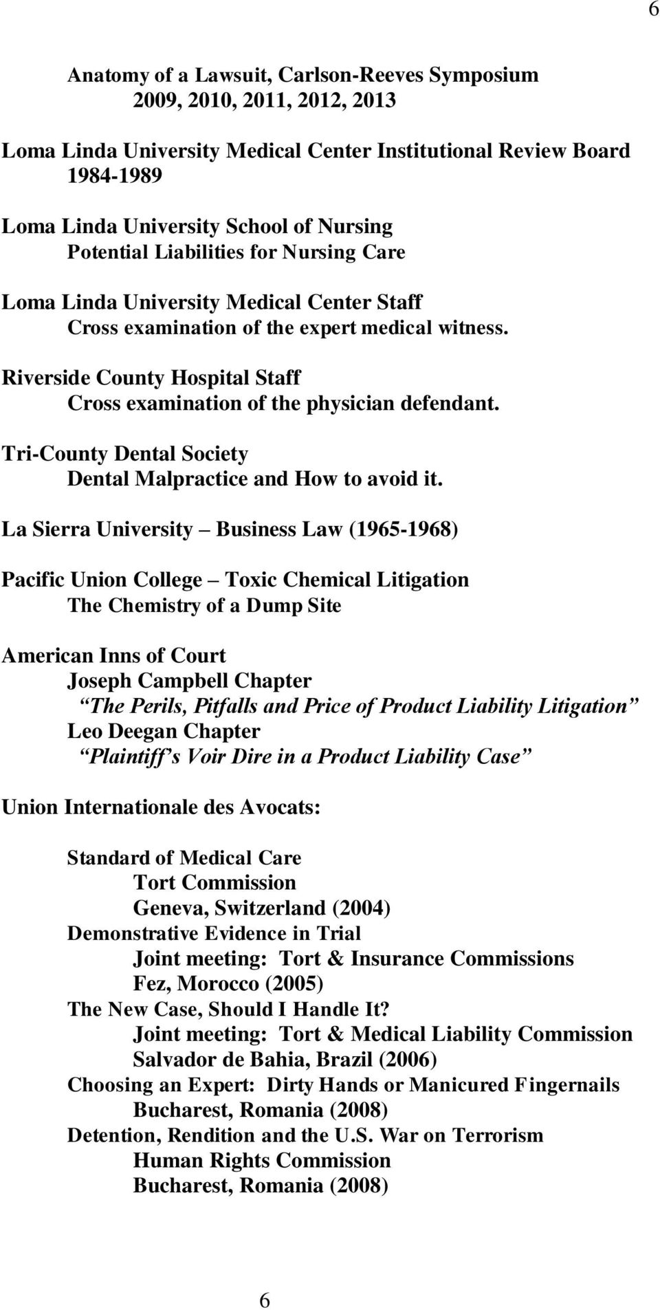 Riverside County Hospital Staff Cross examination of the physician defendant. Tri-County Dental Society Dental Malpractice and How to avoid it.