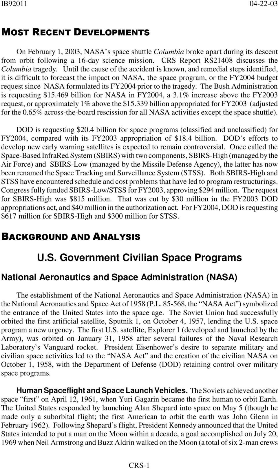 Until the cause of the accident is known, and remedial steps identified, it is difficult to forecast the impact on NASA, the space program, or the FY2004 budget request since NASA formulated its