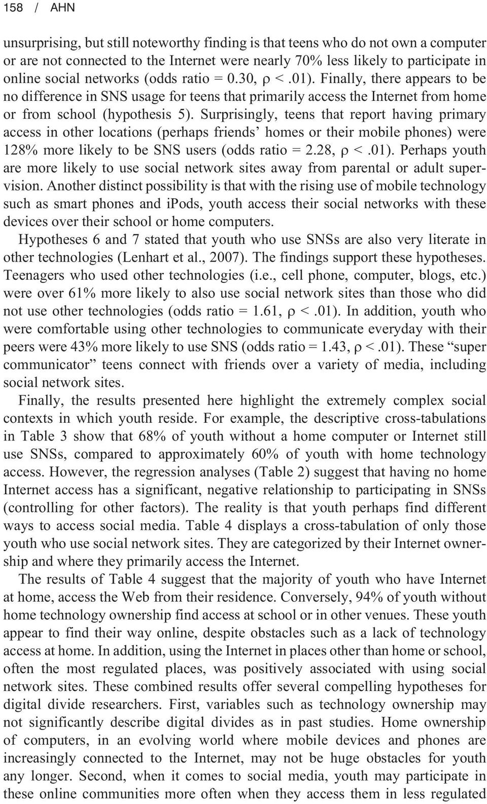 Surprisingly, teens that report having primary access in other locations (perhaps friends homes or their mobile phones) were 128% more likely to be SNS users (odds ratio = 2.28, <.01).