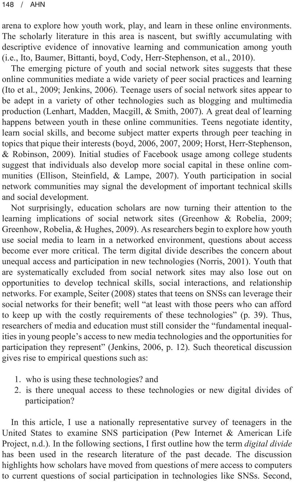, 2010). The emerging picture of youth and social network sites suggests that these online communities mediate a wide variety of peer social practices and learning (Ito et al., 2009; Jenkins, 2006).