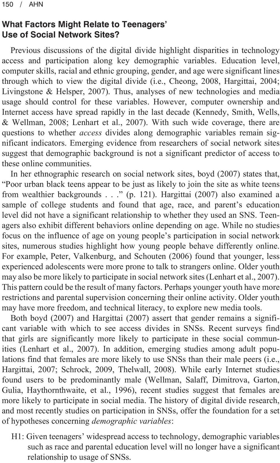 Education level, computer skills, racial and ethnic grouping, gender, and age were significant lines through which to view the digital divide (i.e., Cheong, 2008, Hargittai, 2004; Livingstone & Helsper, 2007).
