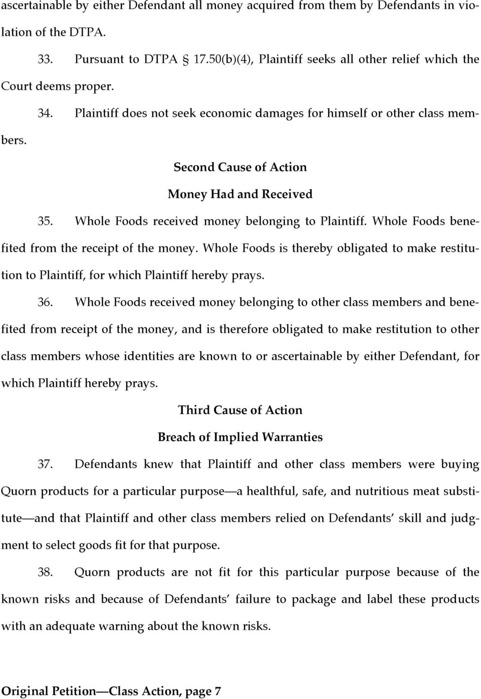 Whole Foods benefited from the receipt of the money. Whole Foods is thereby obligated to make restitution to Plaintiff, for which Plaintiff hereby prays. 36.