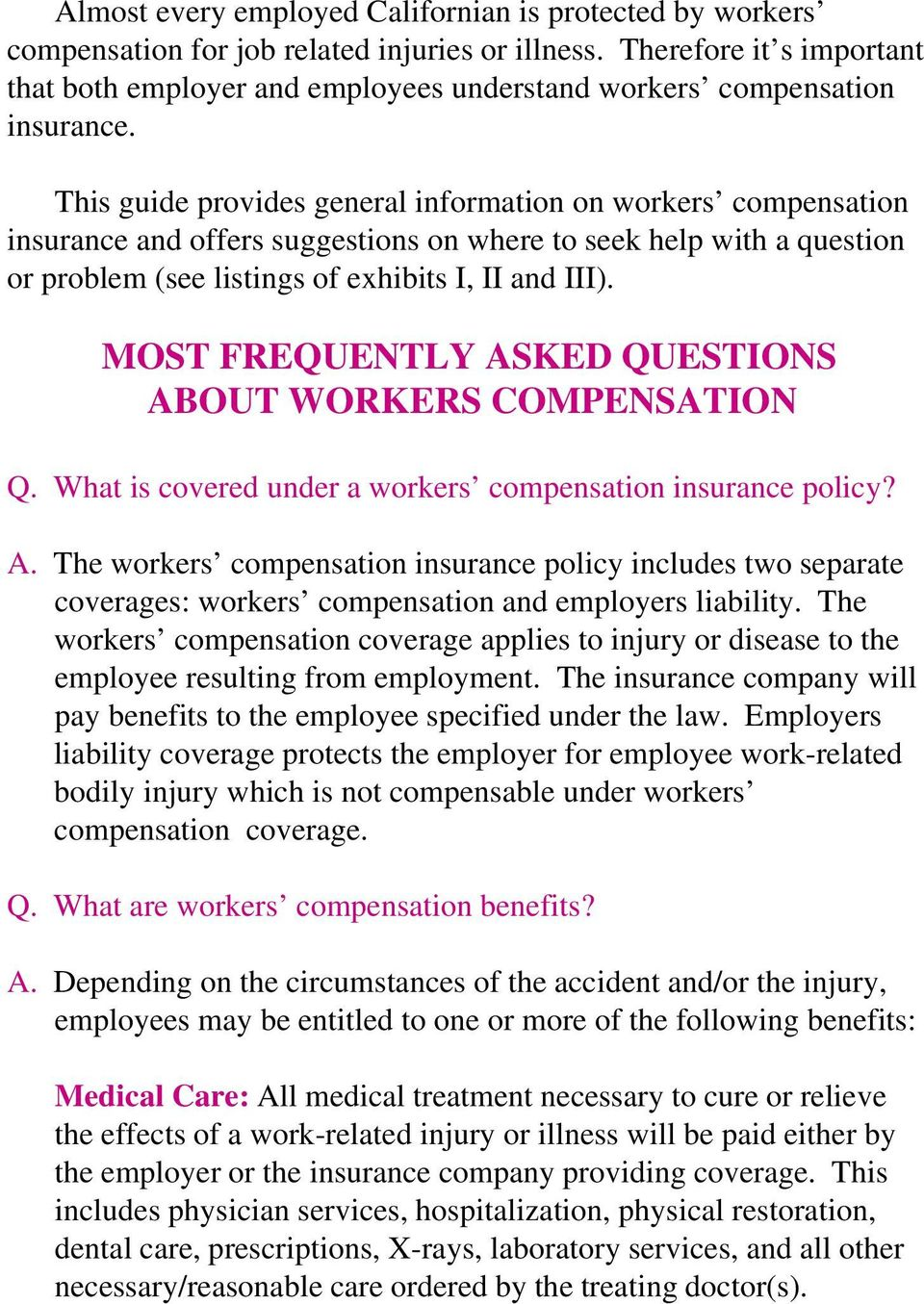This guide provides general information on workers compensation insurance and offers suggestions on where to seek help with a question or problem (see listings of exhibits I, II and III).