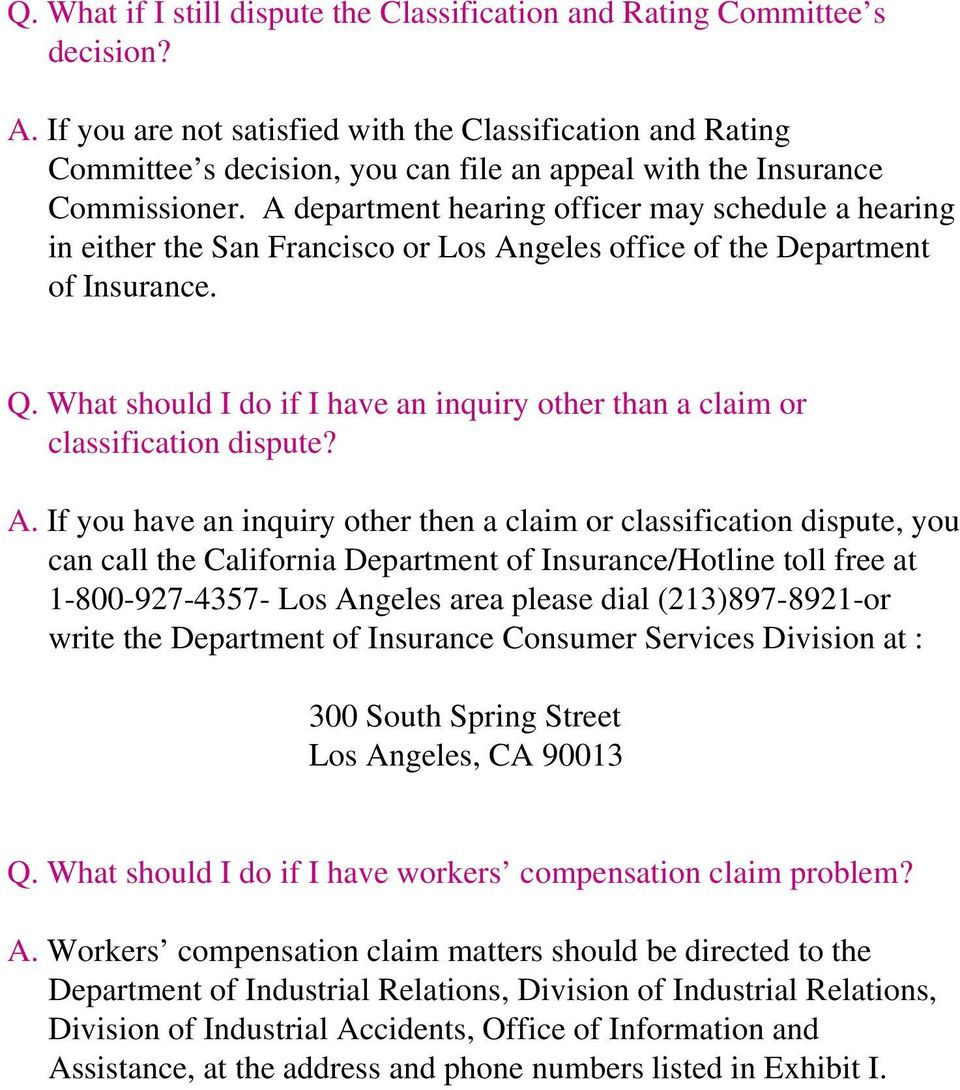 A department hearing officer may schedule a hearing in either the San Francisco or Los Angeles office of the Department of Insurance. Q.