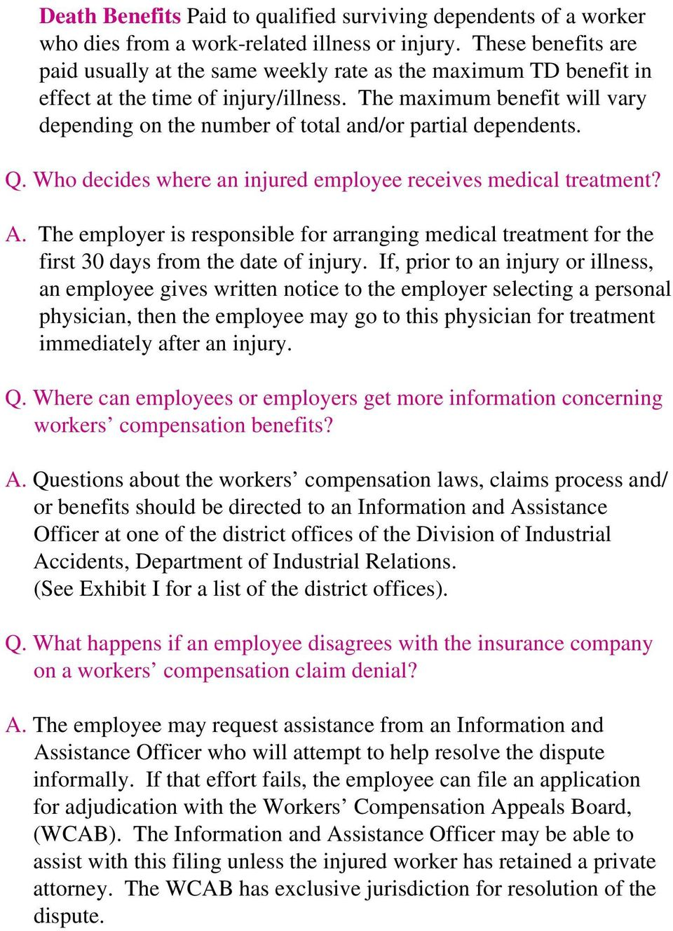 The maximum benefit will vary depending on the number of total and/or partial dependents. Q. Who decides where an injured employee receives medical treatment? A.