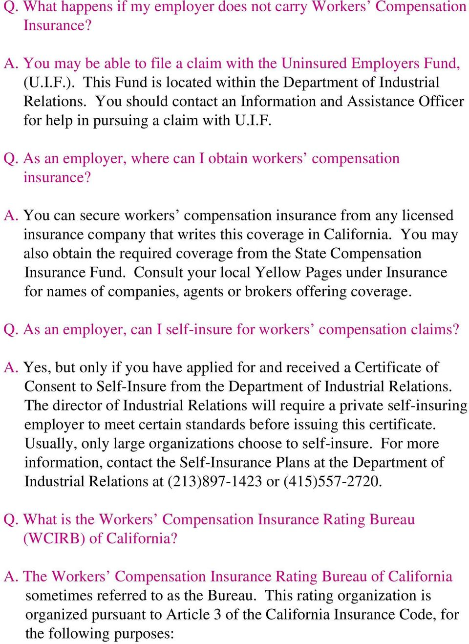 As an employer, where can I obtain workers compensation insurance? A. You can secure workers compensation insurance from any licensed insurance company that writes this coverage in California.
