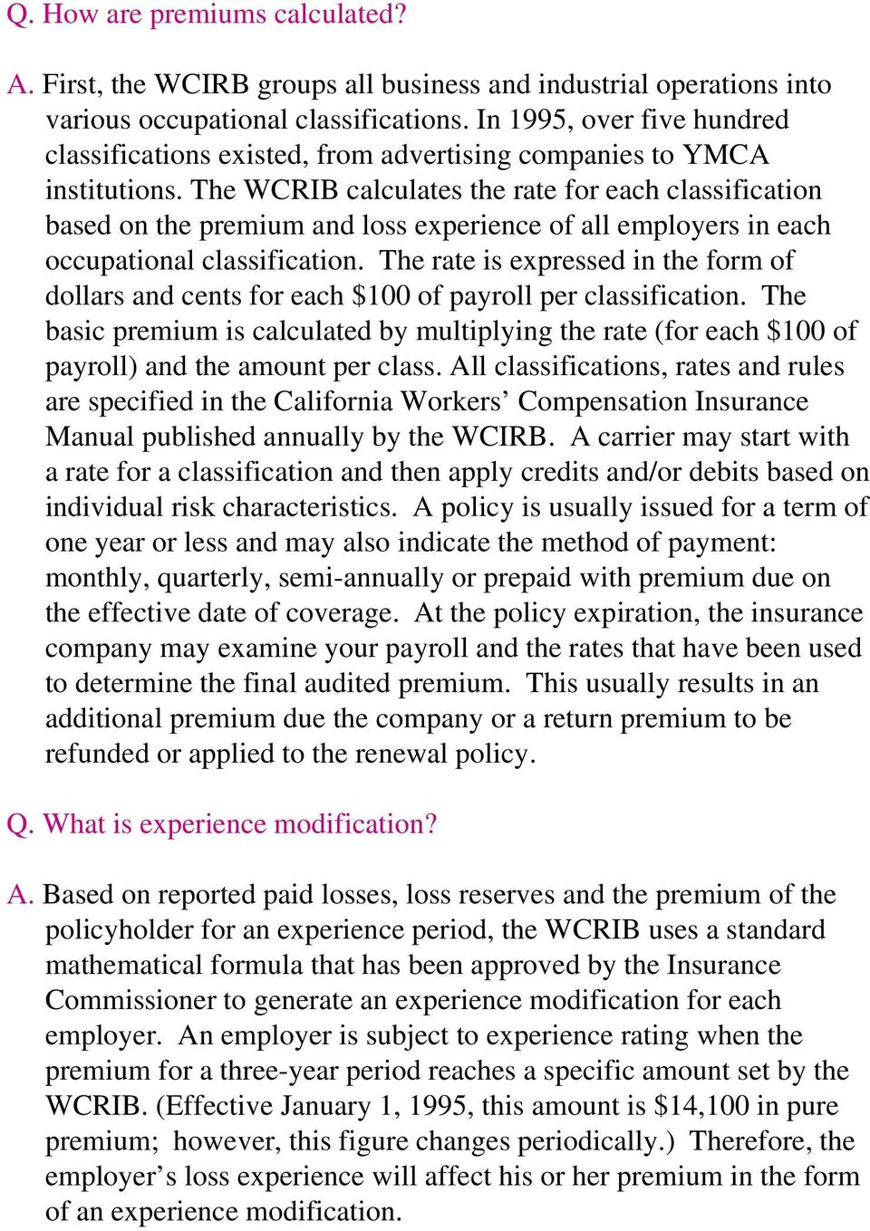 The WCRIB calculates the rate for each classification based on the premium and loss experience of all employers in each occupational classification.