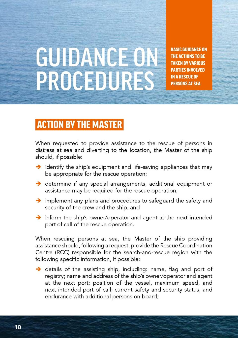 operation; determine if any special arrangements, additional equipment or assistance may be required for the rescue operation; implement any plans and procedures to safeguard the safety and security