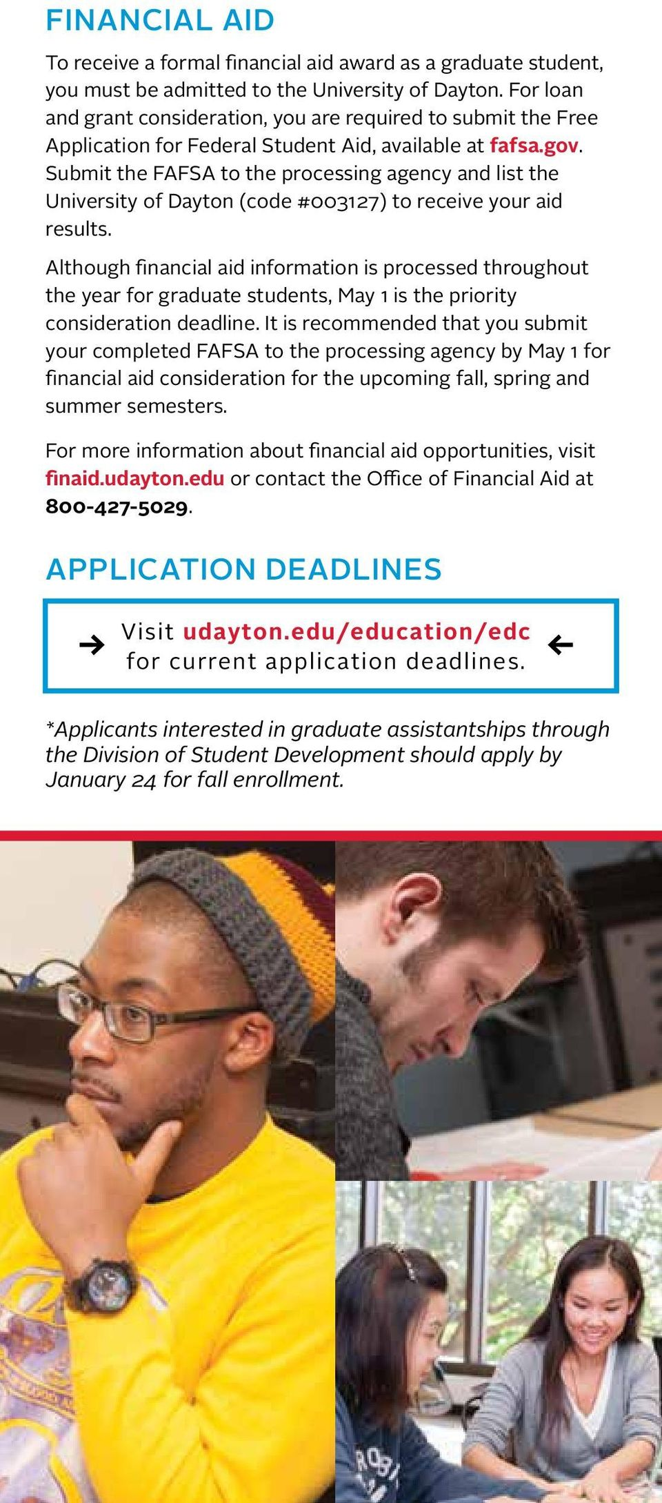 Submit the FAFSA to the processing agency and list the University of Dayton (code #003127) to receive your aid results.