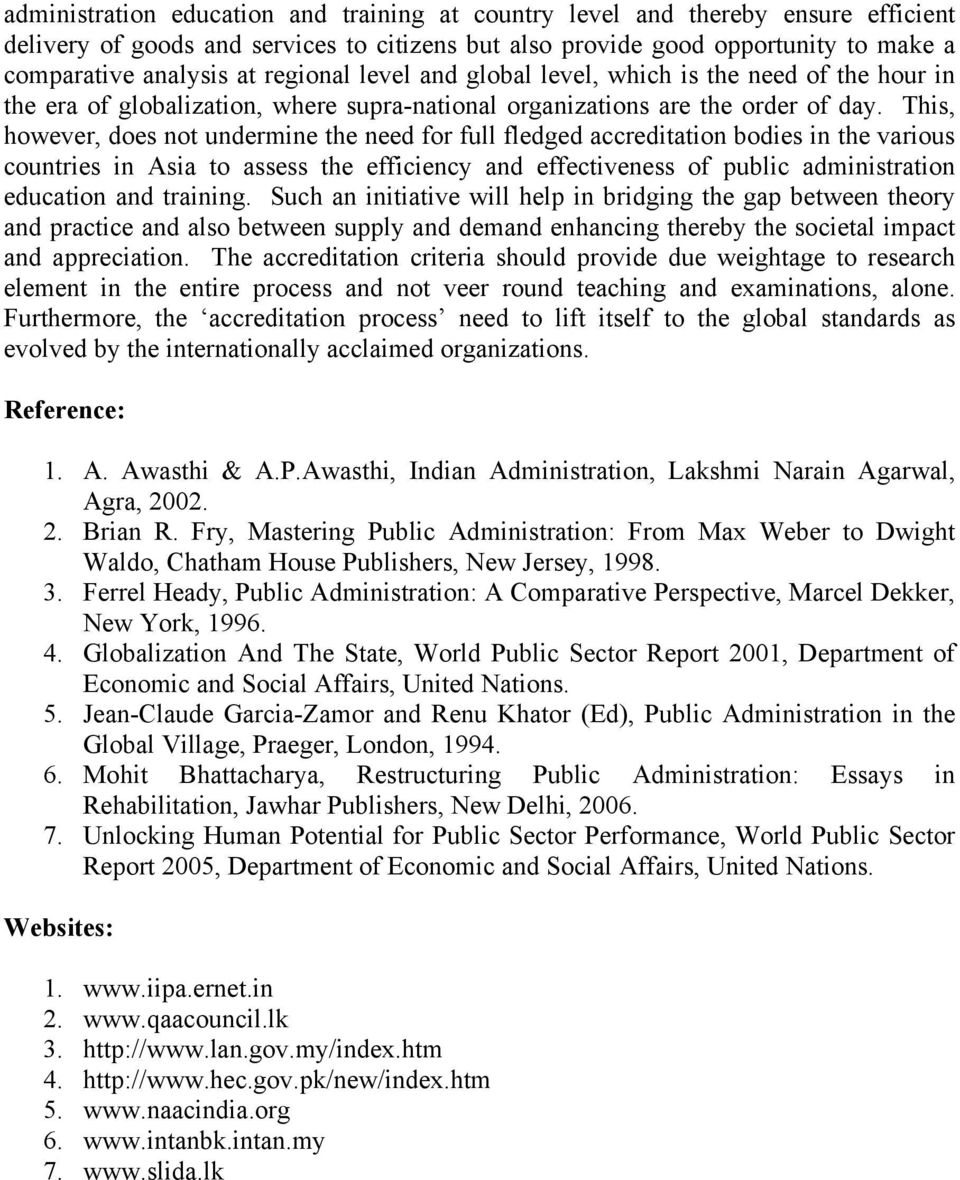 This, however, does not undermine the need for full fledged accreditation bodies in the various countries in Asia to assess the efficiency and effectiveness of public administration education and