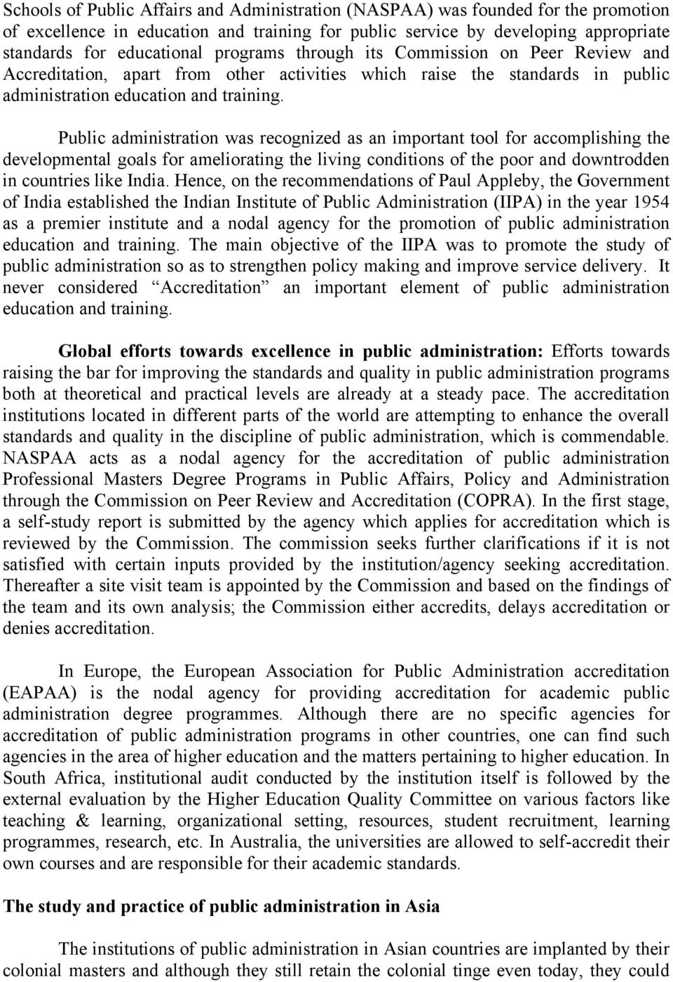 Public administration was recognized as an important tool for accomplishing the developmental goals for ameliorating the living conditions of the poor and downtrodden in countries like India.