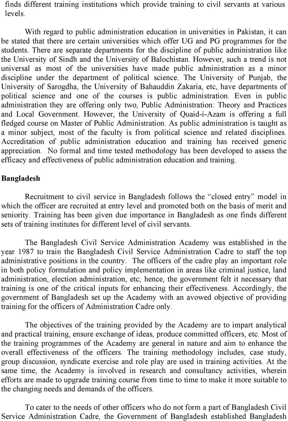 There are separate departments for the discipline of public administration like the University of Sindh and the University of Balochistan.