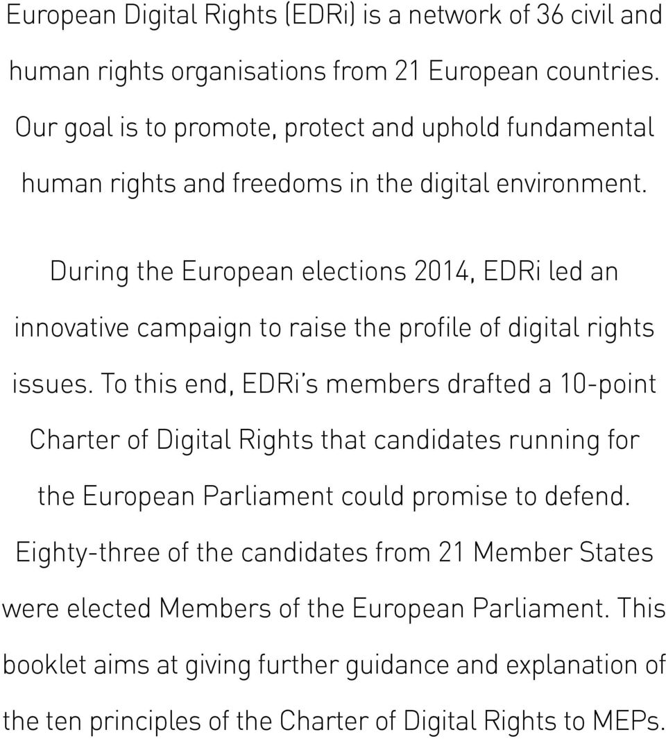 During the European elections 2014, EDRi led an innovative campaign to raise the profile of digital rights issues.