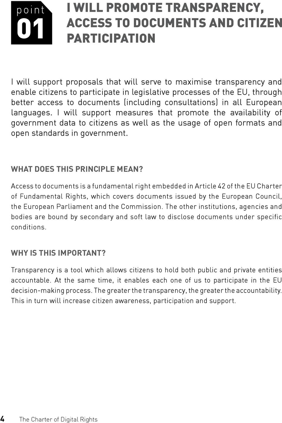 I will support measures that promote the availability of government data to citizens as well as the usage of open formats and open standards in government. WHAT DOES THIS PRINCIPLE MEAN?