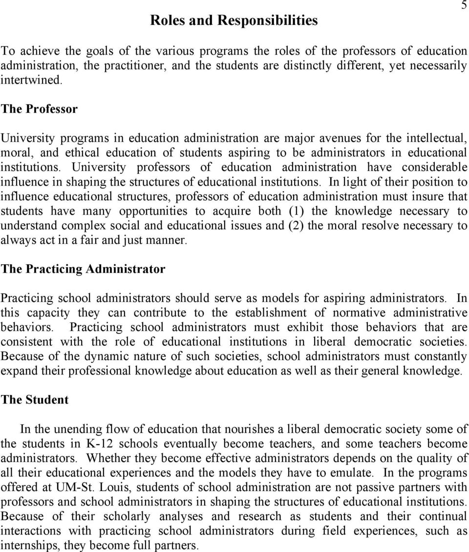 The Professor University programs in education administration are major avenues for the intellectual, moral, and ethical education of students aspiring to be administrators in educational