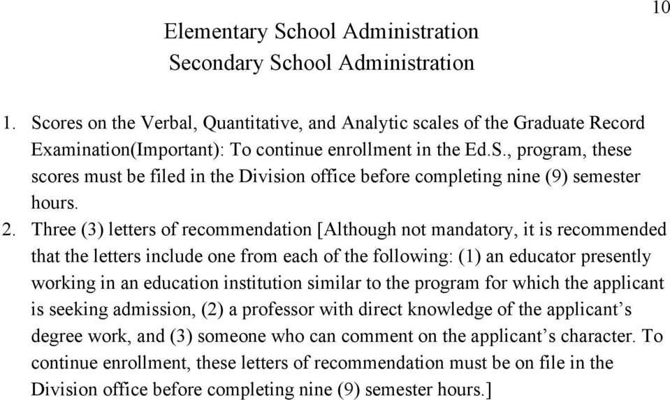 2. Three (3) letters of recommendation [Although not mandatory, it is recommended that the letters include one from each of the following: (1) an educator presently working in an education