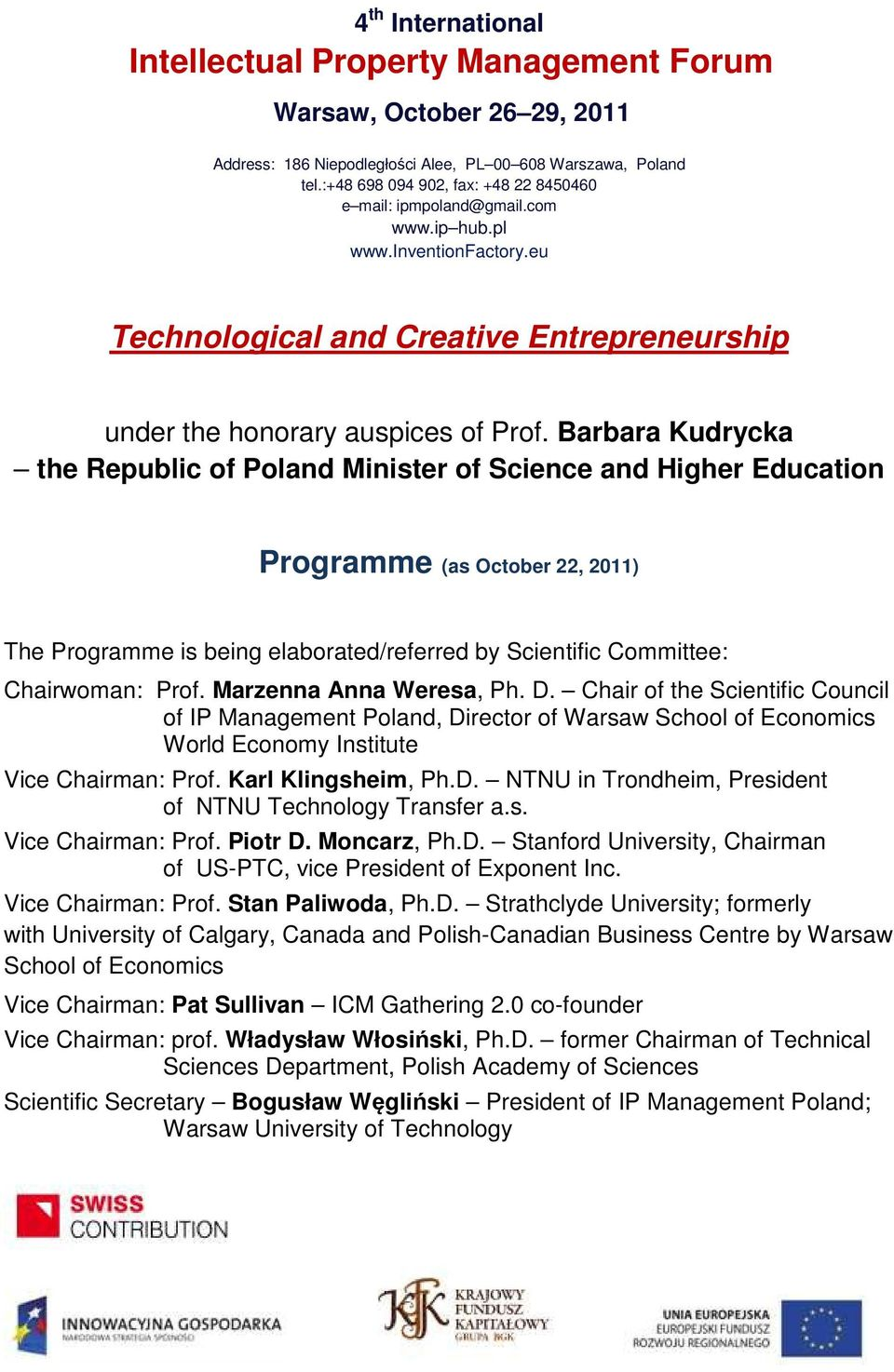 Barbara Kudrycka the Republic of Poland Minister of Science and Higher Education Programme (as October 22, 2011) The Programme is being elaborated/referred by Scientific Committee: Chairwoman: Prof.