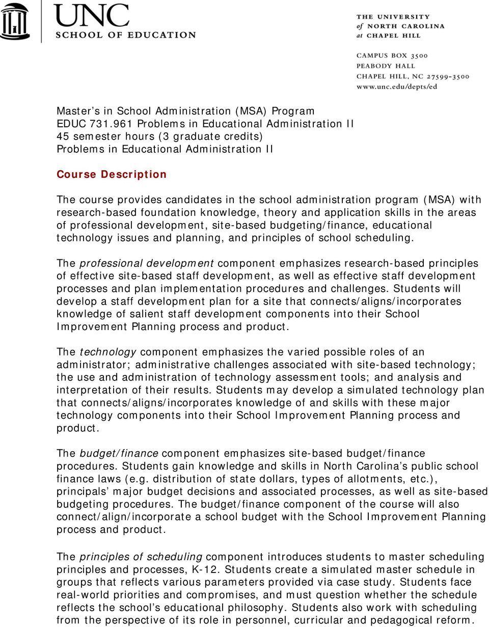 administration program (MSA) with research-based foundation knowledge, theory and application skills in the areas of professional development, site-based budgeting/finance, educational technology