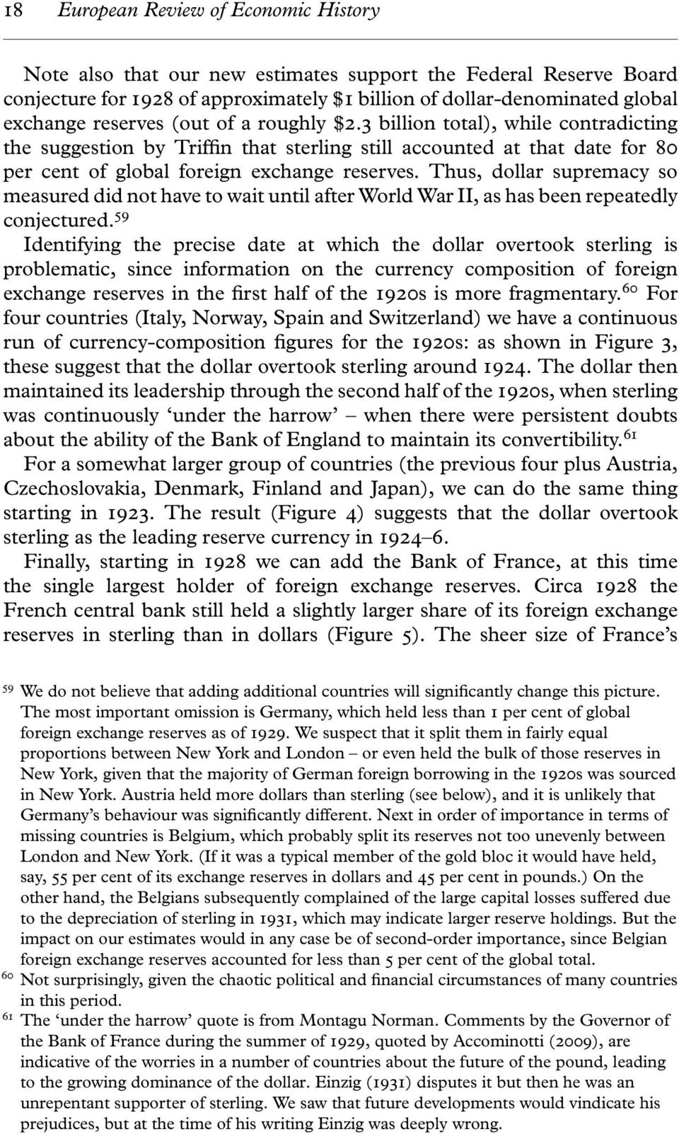 Thus, dollar supremacy so measured did not have to wait until after World War II, as has been repeatedly conjectured.