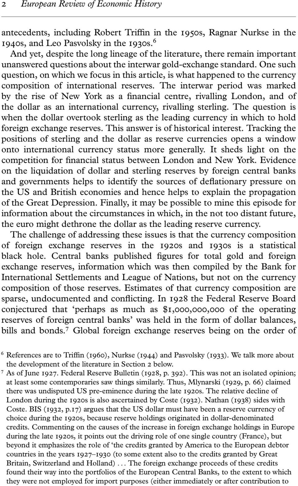 One such question, on which we focus in this article, is what happened to the currency composition of international reserves.