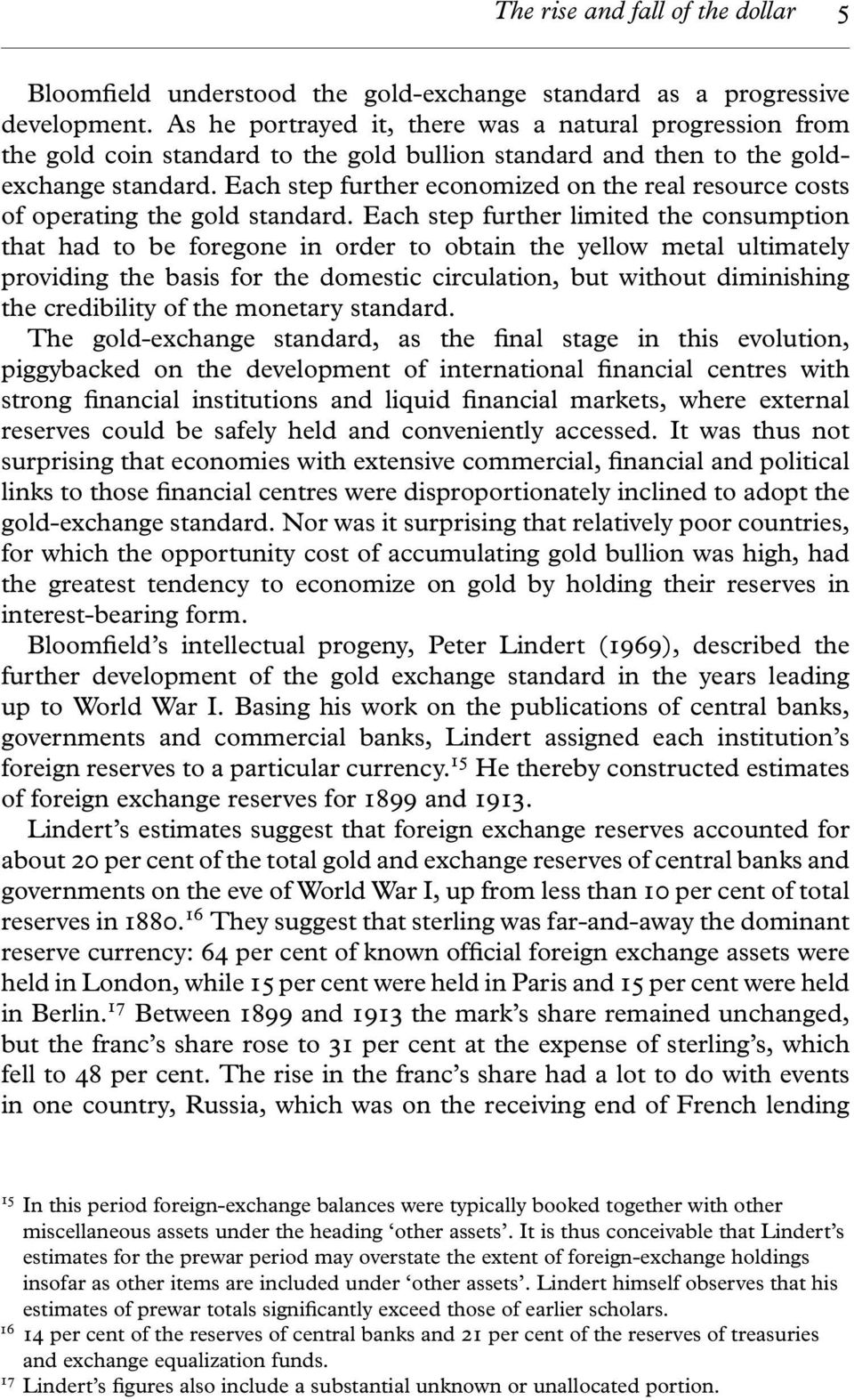 Each step further economized on the real resource costs of operating the gold standard.