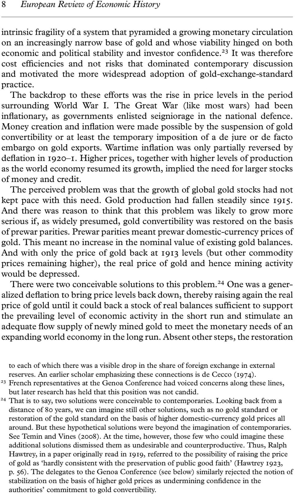 23 It was therefore cost efficiencies and not risks that dominated contemporary discussion and motivated the more widespread adoption of gold-exchange-standard practice.