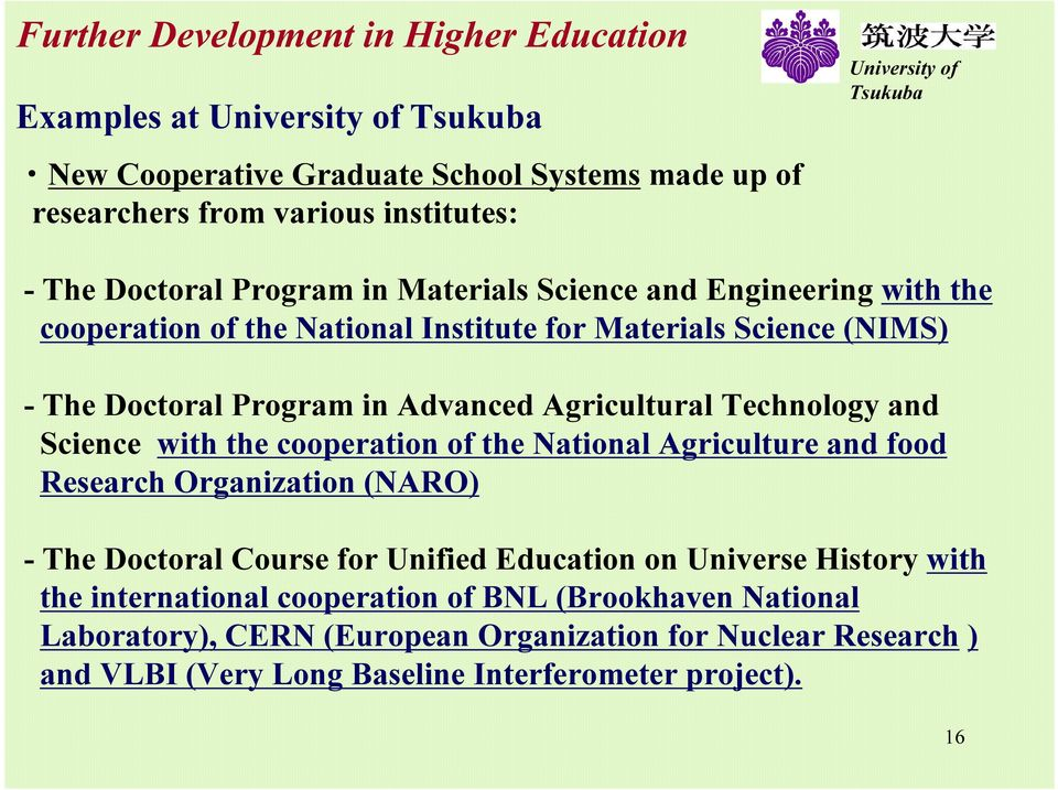 echnology and S cience w ith the cooperation of the N ational Agriculture and f ood R esearch O rganiz ation ( N AR O ) - T he D octoral C ourse f or U nif ied E ducation on U niv erse H istory w