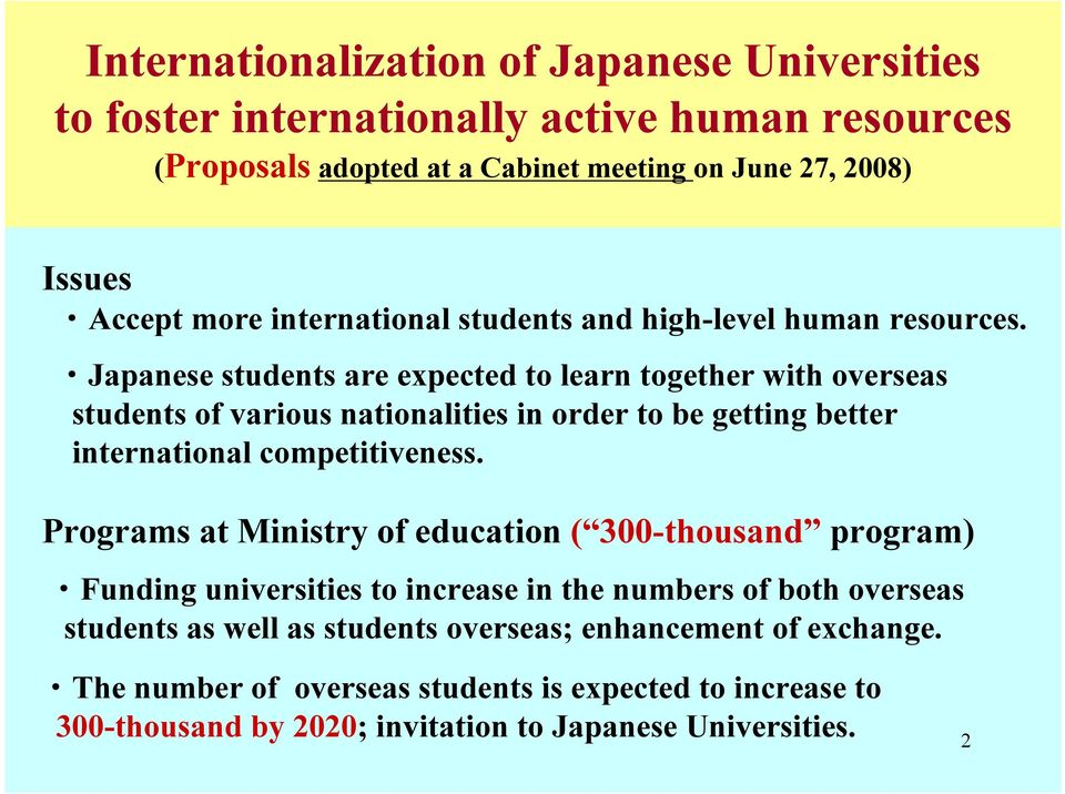 J apanese students are ex pected to learn together w ith ov erseas students of v arious nationalities in order to b e getting b etter international competitiv eness.