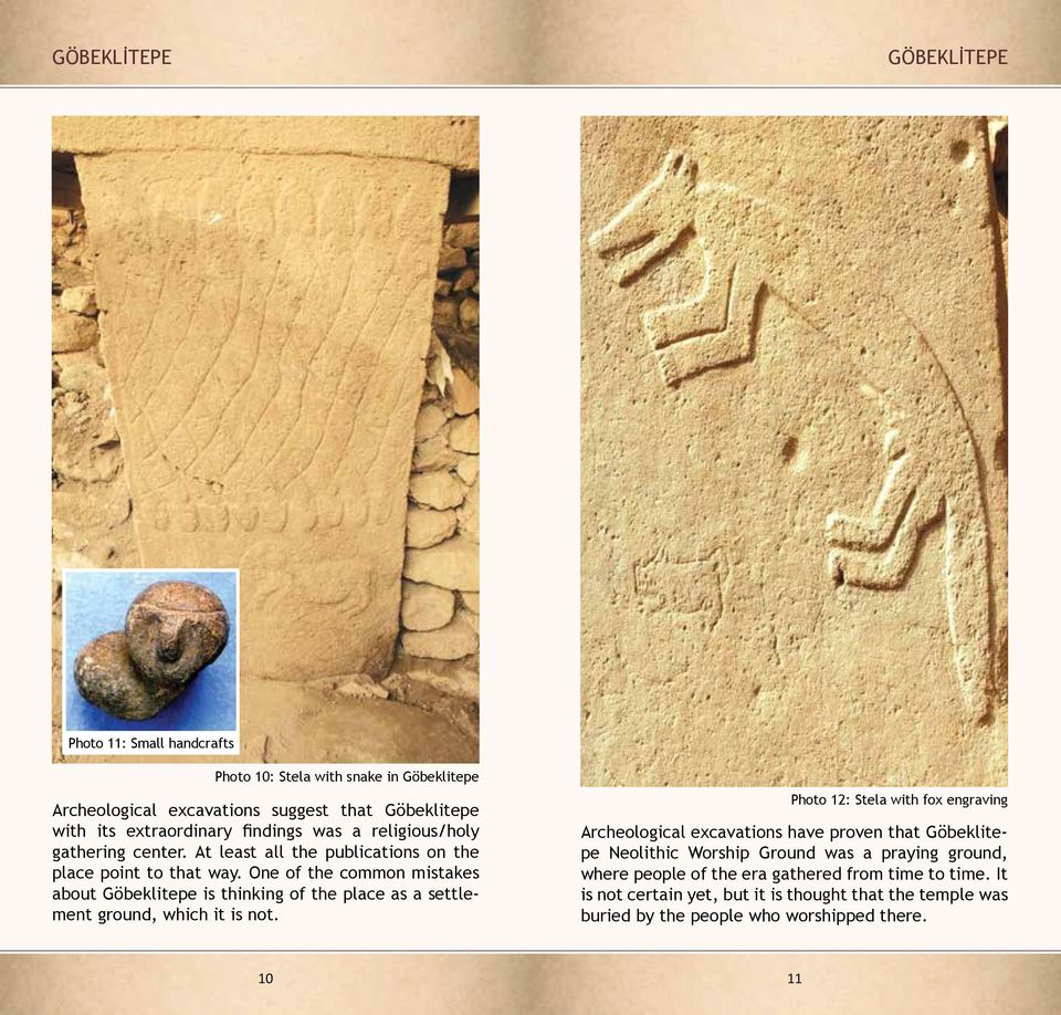 One of the common mistakes about Göbeklitepe is thinking of the place as a settlement ground, which it is not.