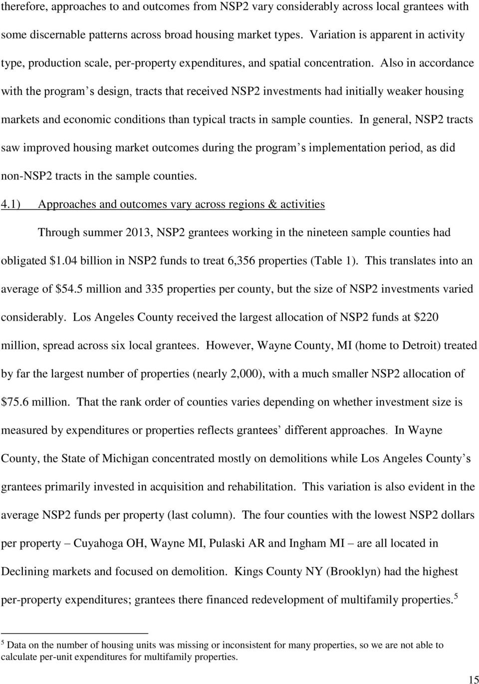 Also in accordance with the program s design, tracts that received NSP2 investments had initially weaker housing markets and economic conditions than typical tracts in sample counties.