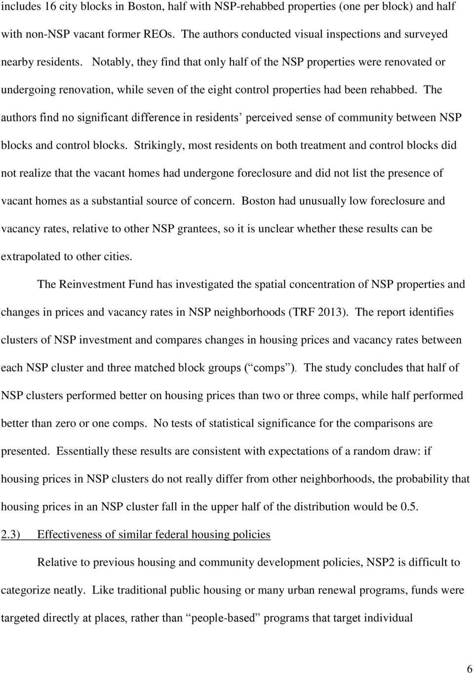 The authors find no significant difference in residents perceived sense of community between NSP blocks and control blocks.
