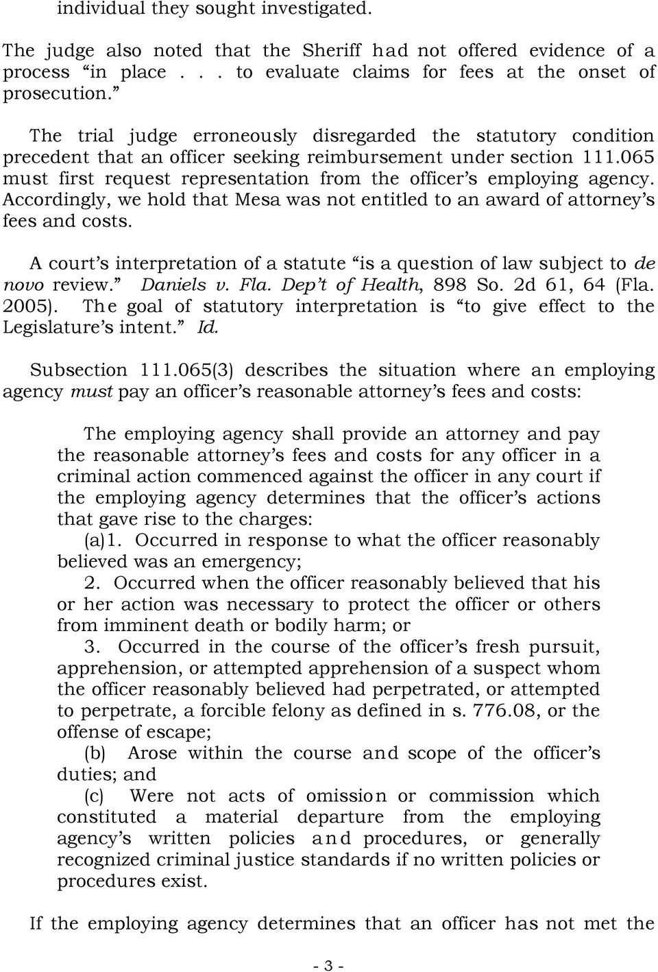 065 must first request representation from the officer s employing agency. Accordingly, we hold that Mesa was not entitled to an award of attorney s fees and costs.