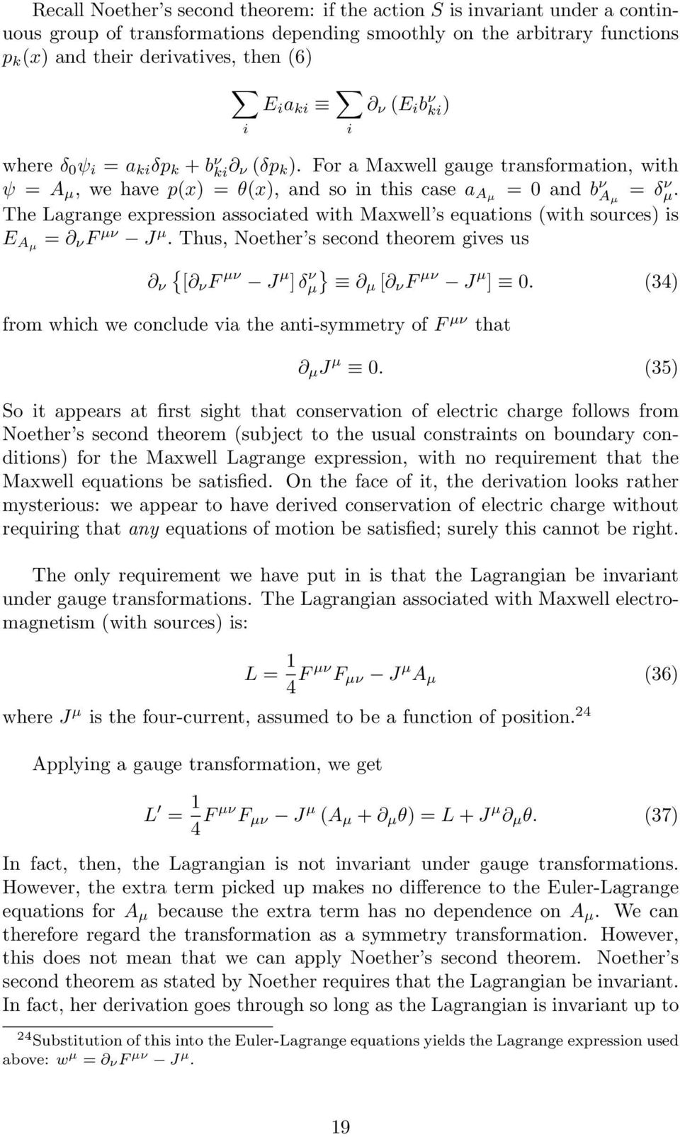 ν The Lagrange expression associated with Maxwell s equations (with sources) is E Aµ = ν F µν J µ. Thus, Noether s second theorem gives us ν { [ ν F µν J µ ] δ ν µ} µ [ ν F µν J µ ] 0.